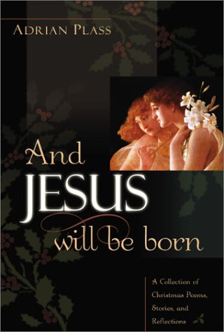 Buchcover And Jesus Will Be Born: A Collection of Christmas Poems, Stories, and Reflections